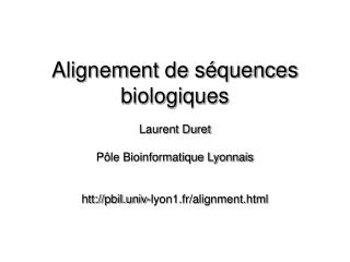 Alignement de s quences biologiques  Laurent Duret  P le Bioinformatique Lyonnais   htt: