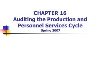 CHAPTER 16  Auditing the Production and Personnel Services Cycle  Spring 2007