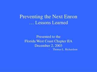Preventing the Next Enron   Lessons Learned   Presented to the  Florida West Coast Chapter IIA December 2, 2003    -