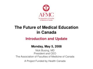 The Future of Medical Education  in Canada  Introduction and Update  Monday, May 5, 2008