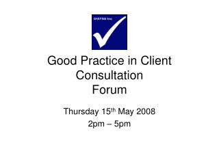 Good Practice in Client Consultation  Forum