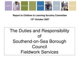 The Duties and Responsibility  of  Southend-on-Sea Borough Council Fieldwork Services