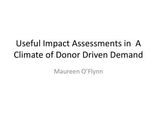 Useful Impact Assessments in  A Climate of Donor Driven Demand