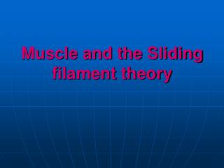 Muscle and the Sliding filament theory