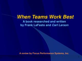 When Teams Work Best A book researched and written by Frank LaFasto and Carl Larson      A review by Focus Performance S
