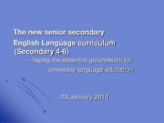 The new senior secondary  English Language curriculum Secondary 4-6          laying the essential groundwork for