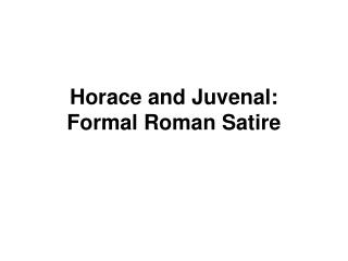 Horace and Juvenal: Formal Roman Satire