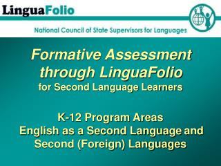 Formative Assessment through LinguaFolio for Second Language Learners   K-12 Program Areas  English as a Second Language