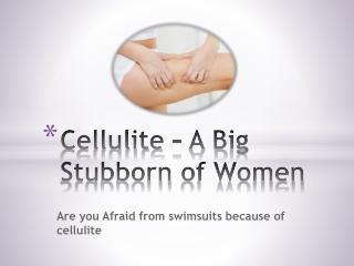 Cellulite - A Big Stubborn of Women