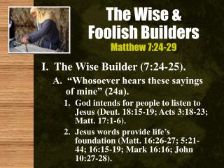 The Wise                            Foolish Builders  Matthew 7:24-29