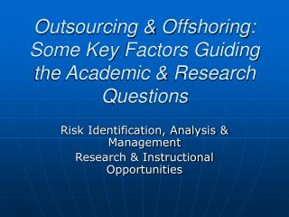 Outsourcing  Offshoring:  Some Key Factors Guiding the Academic  Research Questions
