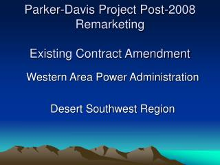 Parker-Davis Project Post-2008 Remarketing   Existing Contract Amendment