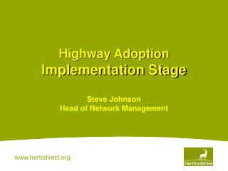 Highway Adoption  Implementation Stage  Steve Johnson Head of Network Management