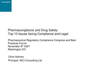 Pharmacovigilance and Drug Safety:  Top 10 Issues facing Compliance and Legal  Pharmaceutical Regulatory Compliance Cong