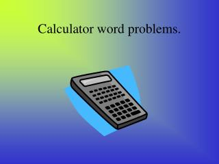 Calculator word problems.
