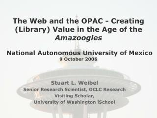 The Web and the OPAC - Creating Library Value in the Age of the Amazoogles   National Autonomous University of Mexico  9