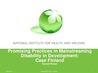 Promising Practices in Mainstreaming Disability in Development: Case Finland Ronald Wiman