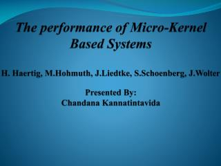 The performance of Micro-Kernel Based Systems  H. Haertig, M.Hohmuth, J.Liedtke, S.Schoenberg, J.Wolter   Presented By: