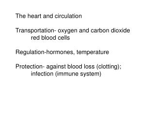 The heart and circulation  Transportation- oxygen and carbon dioxide  red blood cells  Regulation-hormones, temperature