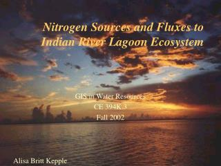 Nitrogen Sources and Fluxes to Indian River Lagoon Ecosystem