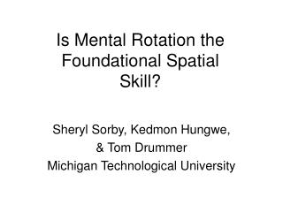 Is Mental Rotation the Foundational Spatial Skill