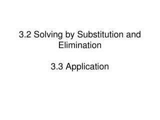 3.2 Solving by Substitution and Elimination  3.3 Application