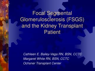 Focal Segmental Glomerulosclerosis FSGS and the Kidney Transplant Patient