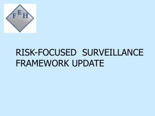 RISK-FOCUSED  SURVEILLANCE FRAMEWORK UPDATE