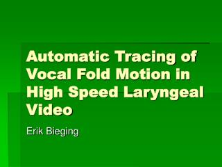 Automatic Tracing of Vocal Fold Motion in High Speed Laryngeal Video