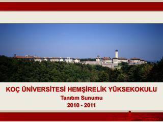 KO   NIVERSITESI HEMSIRELIK Y KSEKOKULU  Tanitim Sunumu 2010 - 2011