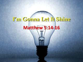 I m Gonna Let It Shine