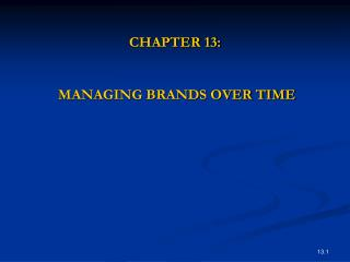 CHAPTER 13:    MANAGING BRANDS OVER TIME