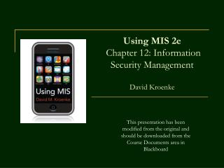 Using MIS 2e  Chapter 12: Information Security Management   David Kroenke