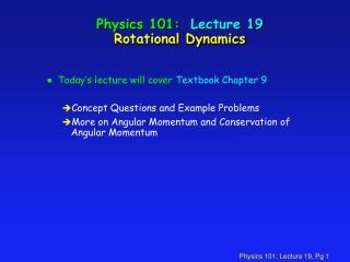 Physics 101:  Lecture 19 Rotational Dynamics