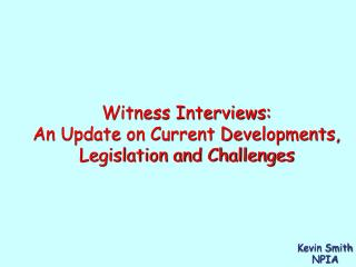 Witness Interviews: An Update on Current Developments, Legislation and Challenges
