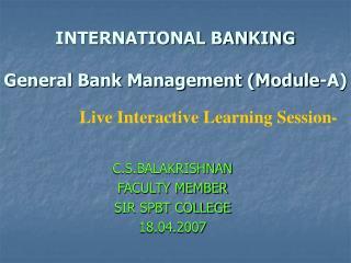 INTERNATIONAL BANKING  General Bank Management Module-A