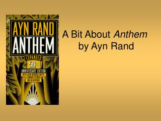 A Bit About Anthem           by Ayn Rand