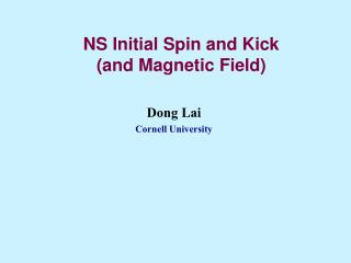 NS Initial Spin and Kick and Magnetic Field