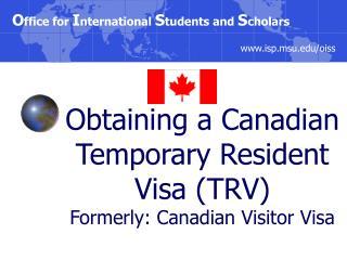 Obtaining a Canadian Temporary Resident Visa TRV Formerly: Canadian Visitor Visa