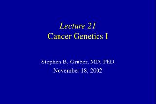 Lecture 21 Cancer Genetics I