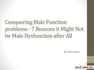 Conquering Male Function problems - 7 Reasons