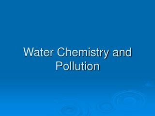Water Chemistry and Pollution