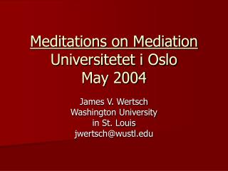 Meditations on Mediation Universitetet i Oslo May 2004