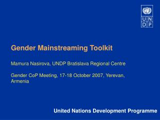 Gender Mainstreaming Toolkit          Mamura Nasirova, UNDP Bratislava Regional Centre   Gender CoP Meeting, 17-18 Octob