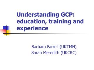 Understanding GCP: education, training and experience