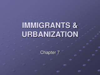 IMMIGRANTS  URBANIZATION