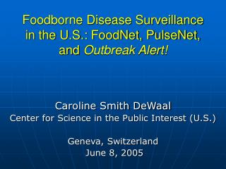 Foodborne Disease Surveillance in the U.S.: FoodNet, PulseNet, and Outbreak Alert