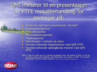 QMI inviterer til en presentasjon av PTFE metallbehandling for l sninger p :