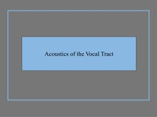 Acoustics of the Vocal Tract