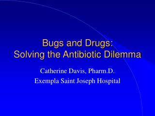 Bugs and Drugs: Solving the Antibiotic Dilemma